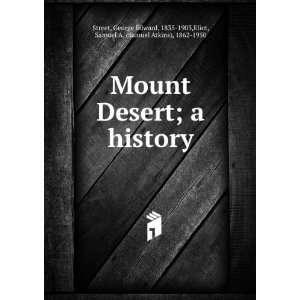 Mount Desert; a history,: George Edward Eliot, Samuel A. Street: Books