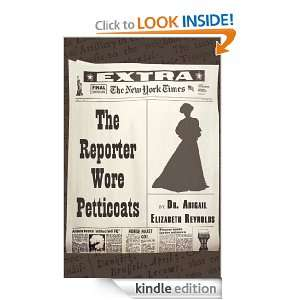 The Reporter Wore Petticoats Dr. Abigail Elizabeth Reynolds