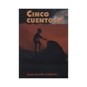 Cinco cuentos (9781881740254): Jesús Parrilla Calderón: Books