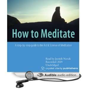 to Meditate A Step by Step Guide to the Art & Science of Meditation