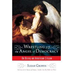 Wrestling with the Angel of Democracy (AUTHOR SIGNED