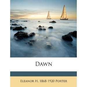 Dawn (9781177745581): Eleanor H. 1868 1920 Porter: Books
