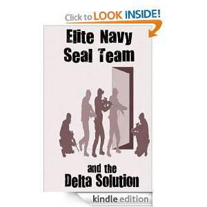 Elite Navy SEAL Team and The Delta Solution Michael William