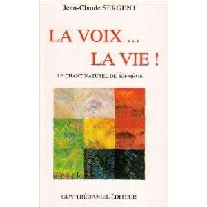 La voix   la vie (9782857074724): Jean Claude Sergent: Books
