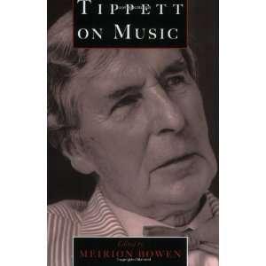 on Music (9780198165422): Sir Michael Tippett, Meirion Bowen: Books