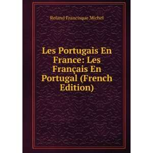§ais En Portugal (French Edition): Roland Francisque Michel: Books