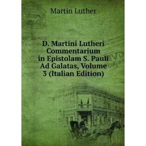 Pauli Ad Galatas, Volume 3 (Italian Edition) Martin Luther Books