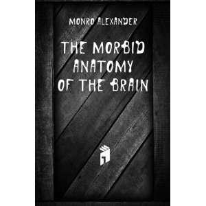 The Morbid Anatomy of the Brain Monro Alexander Books
