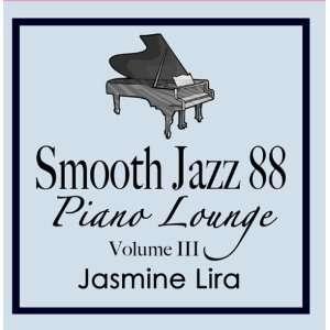Smooth Jazz 88 Piano Lounge vol. 3 Jasmine Lira Music