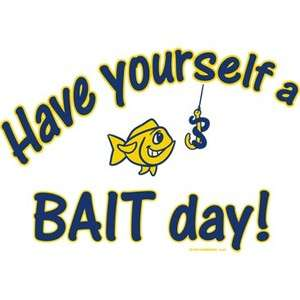 Funny Fishing T Shirt Have Yourself A Bait Day Tee Hoodie Tank Top