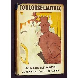 Toulouse Lautrec a Biography: Gerstle Mack: Books