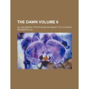 The dawn Volume 6 (9781236366689): William Dwight Porter Bliss: Books