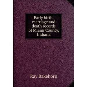 *** Early birh, marriage and deah records of Miami Couny, Indiana