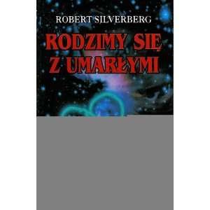 Rodzimy Sie Z Umarlymi Robert Silverberg