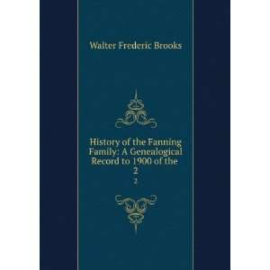 Genealogical Record to 1900 of the . 2 Walter Frederic Brooks Books