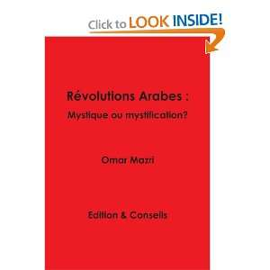Rèvolutions Arabes : Mystique Ou Mystification? (French