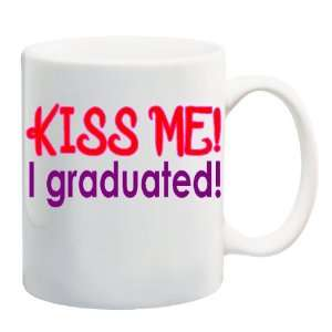 KISS ME! I GRADUATED! Mug Coffee Cup 11 oz