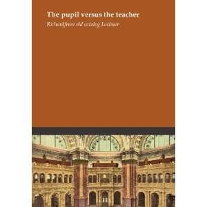 The pupil versus the teacher: Richard. from old catalog Lochner: Books