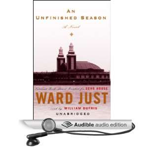 An Unfinished Season (Audible Audio Edition) Ward Just