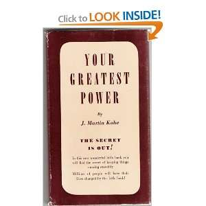 Your Greatest Power J. Martin Kohe  Books