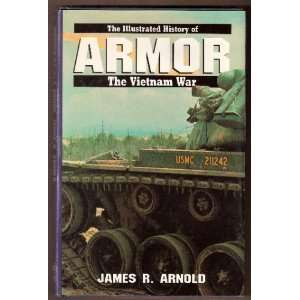 Illustrated History of the Vietnam War Armor James R. Arnold Books
