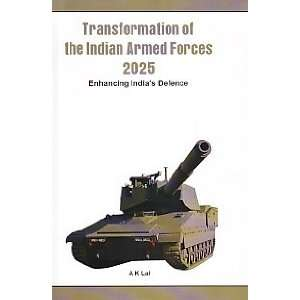 Armed Forces 2025 Enhancing Indias Defence (9789381411131) A Lal