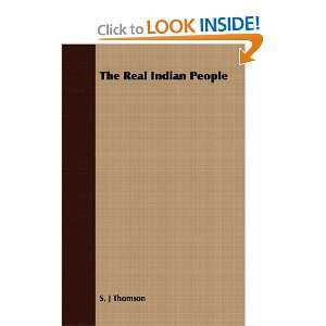 The Real Indian People (9781406745955): S. J Thomson