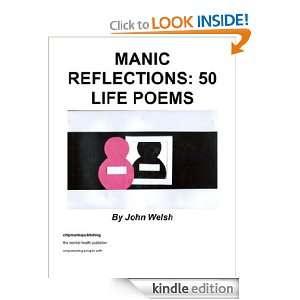 Manic Reflections: 50 Life Poems: John Welsh:  Kindle Store
