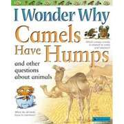 Wonder Why Camels Have Humps: And Other Questions about Animals