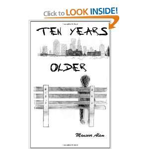 Ten Years Older (9781466284296): Mansoor Alam: Books