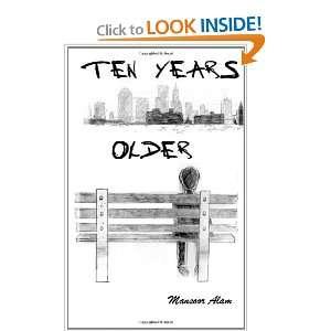 Ten Years Older (9781466284296): Mansoor Alam: Books