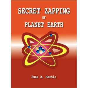 Secret Zapping of Planet Earth (9781412085809) Russ A