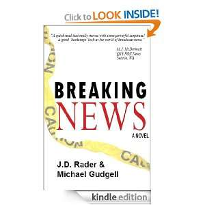 Breaking News A Novel J. D. Rader, Michael Gudgell