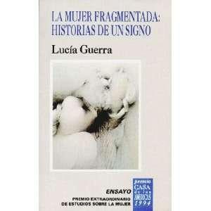 La mujer fragmentada Historias de un signo (Ensayo) (Spanish Edition)