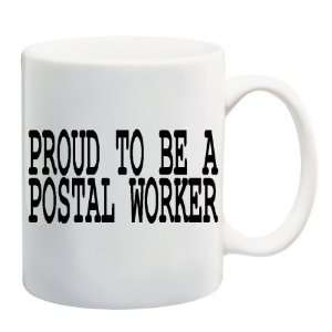 PROUD TO BE A POSTAL WORKER Mug Coffee Cup 11 oz