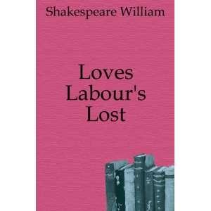 Loves Labours Lost Shakespeare William Books
