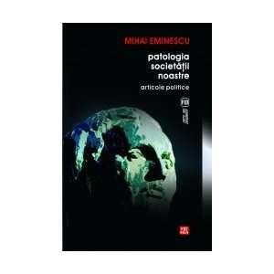 Patologia societatii noastre (9789736454042) Mihai Eminescu Books